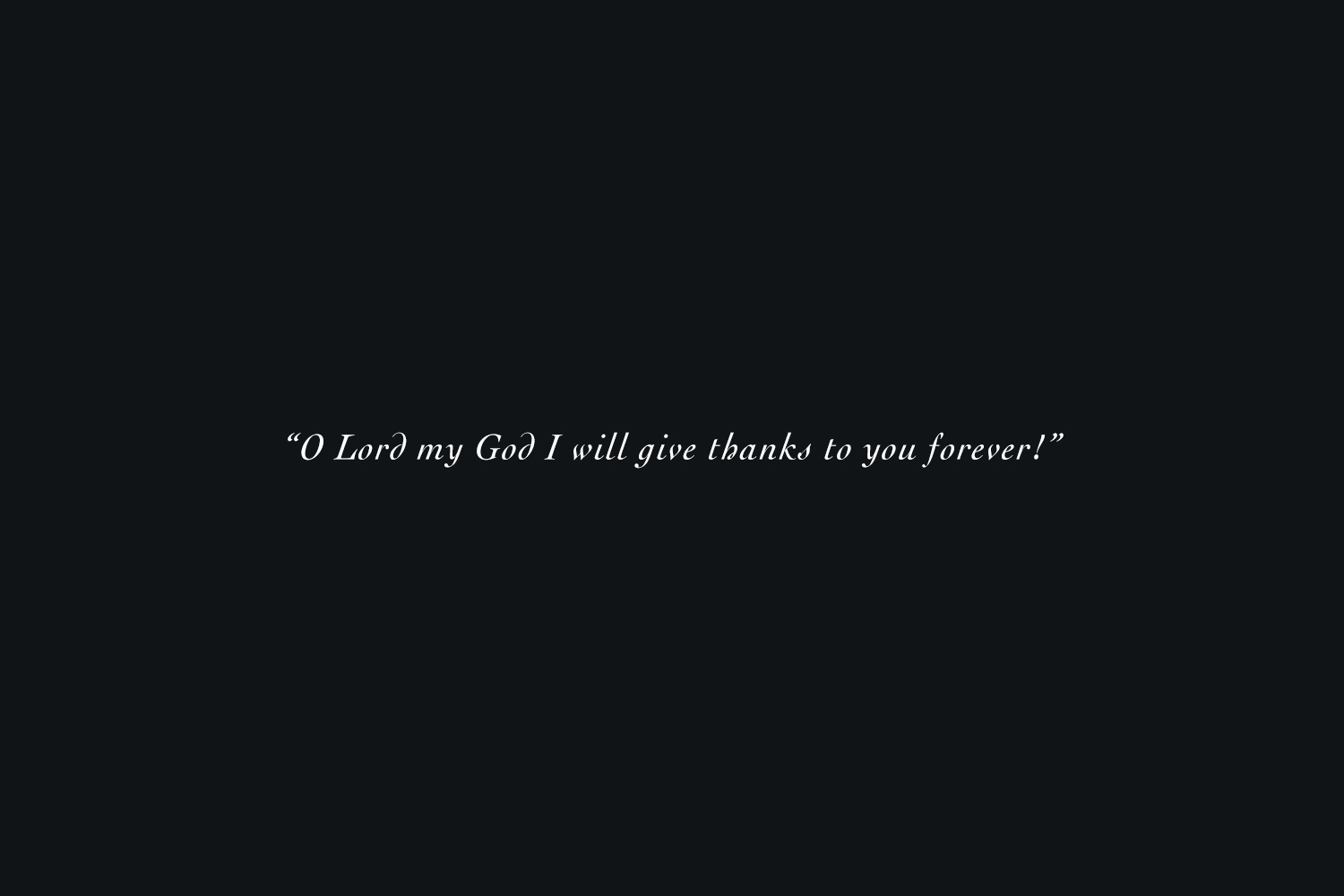 oh lord my god i will give thanks to you forever