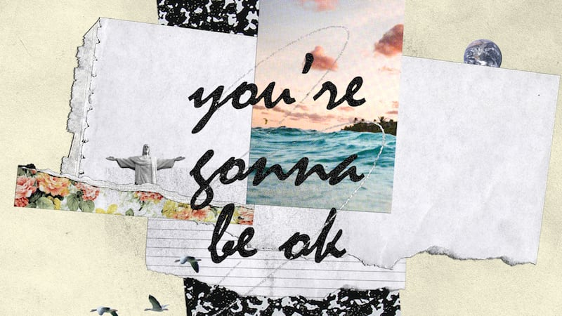 You're Gonna Be Ok