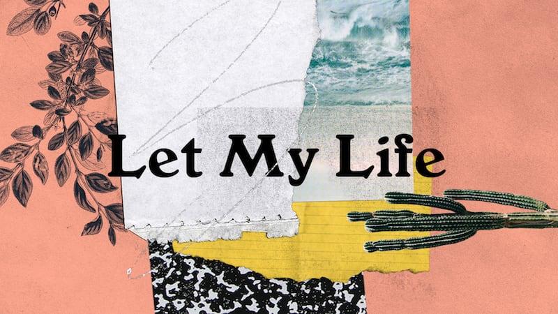 Let My Life Lyric Video